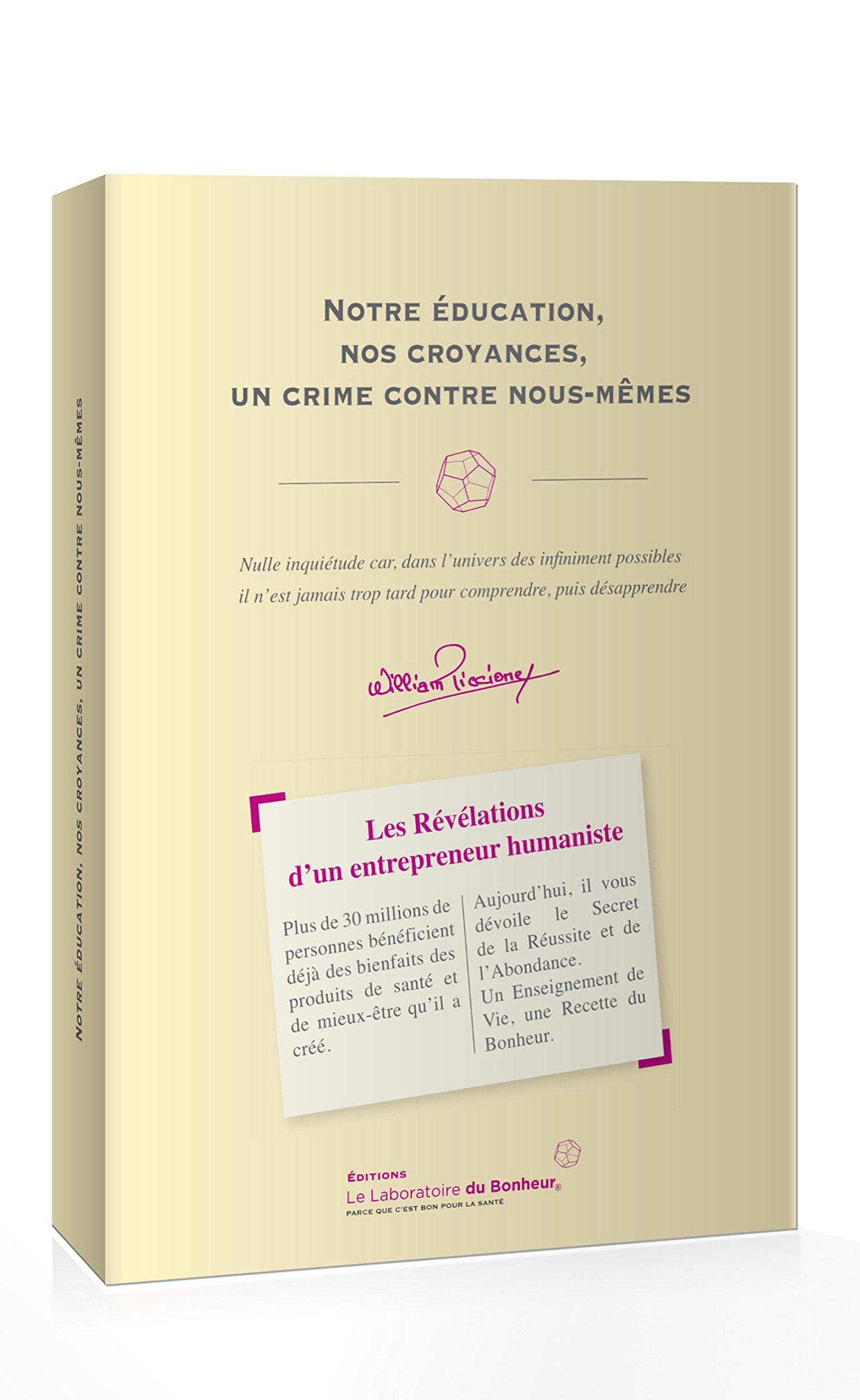 Notre éducation, nos croyances, un crime contre nous même, le nouveau livre de william Piccione. Les révélation d'un entrepreneur humaniste.